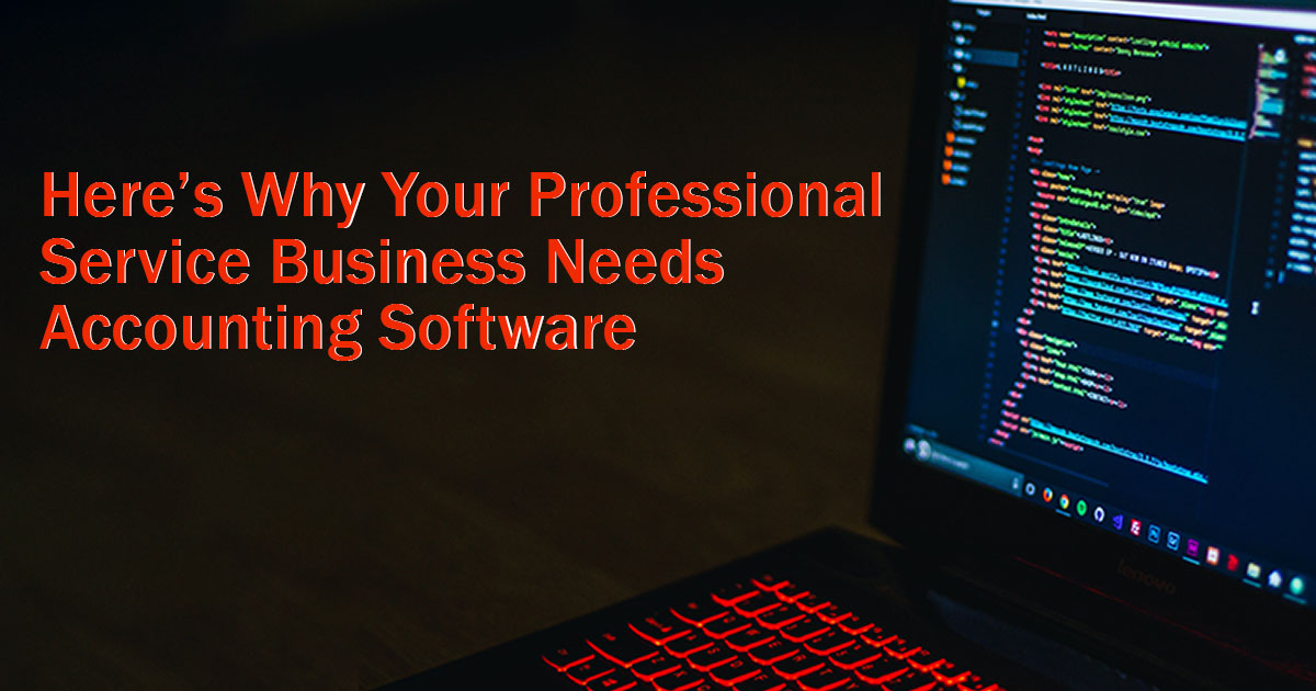 here-why-your-professional-service-business-needs-accounting-software